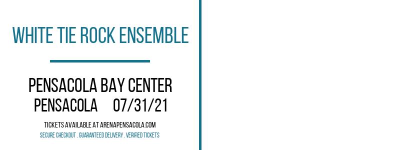 White Tie Rock Ensemble at Pensacola Bay Center